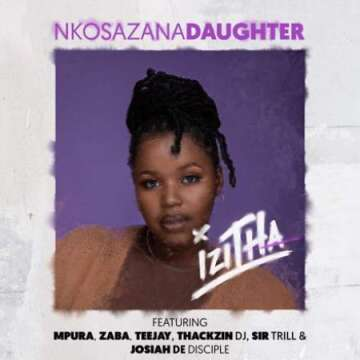 Nkosazana Daughter - Izitha (feat.  Mpura, Zaba, Teejay, Sir Trill, ThackzinDJ & Josiah De Disciple)