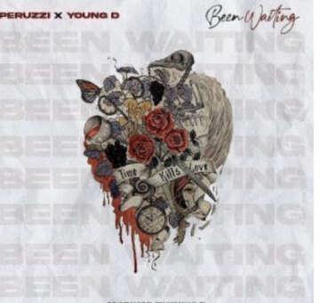 Music: Peruzzi - Been Waiting (feat.  Young D)