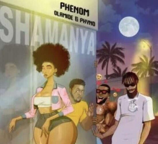 Phenom - Shamanya (feat.  Olamide & Phyno)
