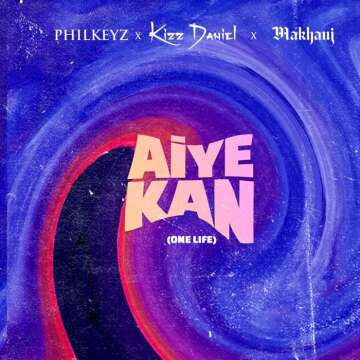 Philkeyz - Aiye Kan (One Life) (feat.  Kizz Daniel & Makhaj)