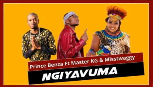 Prince Benza - Ngiyavuma (feat.  Master KG & Miss Twaggy)