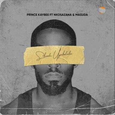 Prince Kaybee - Sbindi Uyabulala (feat.  Nkosazana & Masuda)