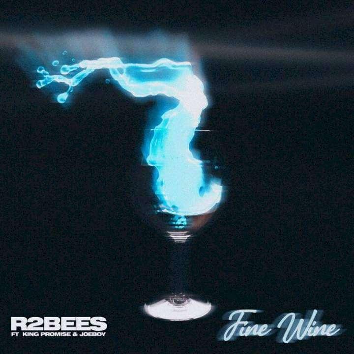 R2Bees - Fine Wine (feat.  King Promise & Joeboy)