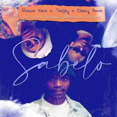 Rascoe Kaos, Tee Jay & Obbey Amor - Sabelo (feat.  Sir Trill, ThackzinDJ & Nkosazana Daughter)
