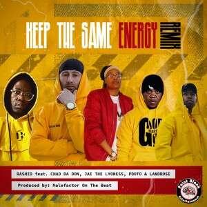 Rashid Kay - Keep The Same Energy (Remix) (feat.  Pdot O, Chad Da Don, Landrose, Jae The Lyoness)