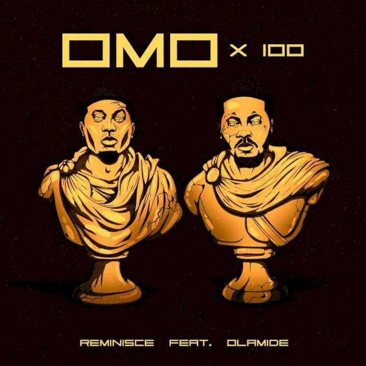 Reminisce - Omo X 100 (feat.  Olamide)