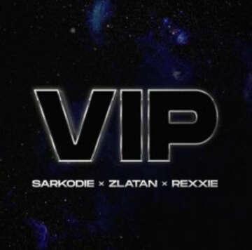 Music: Sarkodie - VIP (feat.  Zlatan & Rexxie)