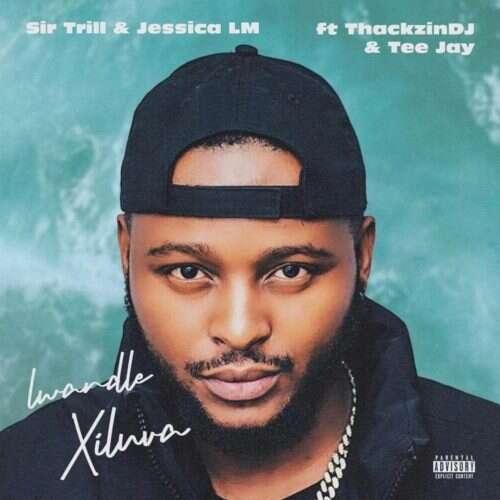 Sir Trill & Jessica LM - Lwandle (Xiluva) (feat.  ThackzinDJ & Tee Jay)