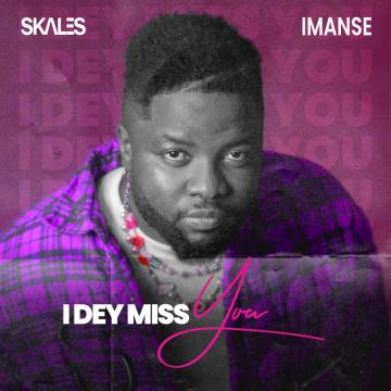 Skales - I Dey Miss You (feat.  Imanse)