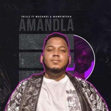Skillz - Amandla (feat.  Mampintsha & Masandi)