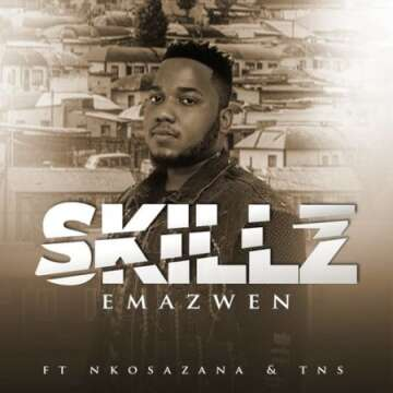 Skillz - Emazweni (feat.  Nkosazana & TNS)