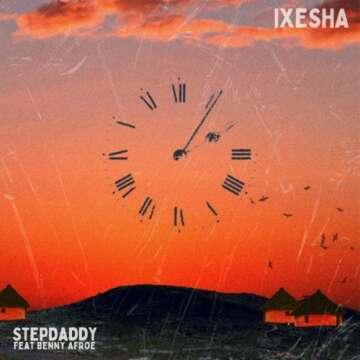 Stepdaddy - Ixesha (feat.  Benny Afroe)
