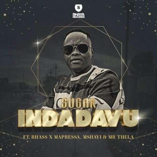 Sugar - Indadavu (feat.  Rhass, Mapressa, Mshayi & Mr Thela)