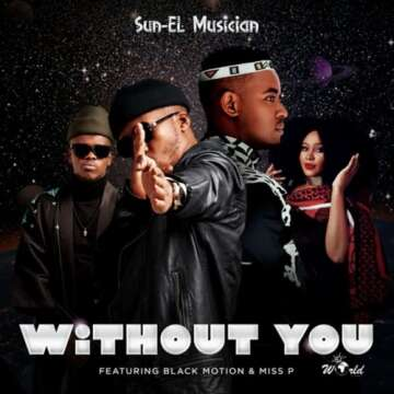 Music: Sun-EL Musician - Without You (feat.  Black Motion & Miss P)