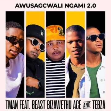Music: T-Man - Awusagcwali Ngami 2.0 (feat.  Beast RSA, BizaWethu, ACE & Tebza)