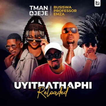 T Man & Jeje - Uyithathaphi Reloaded (feat.  Busiswa, Professor & Emza)