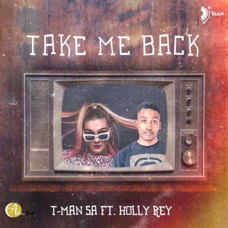 Music: T-Man SA - Take Me Back (feat.  Holly Rey)