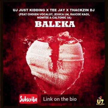 ThackzinDJ, UJ Just Kidding & Tee Jay - Baleka (feat.  Caltonic SA, Nomtee, Chosen Vocalist & Jessica LM)