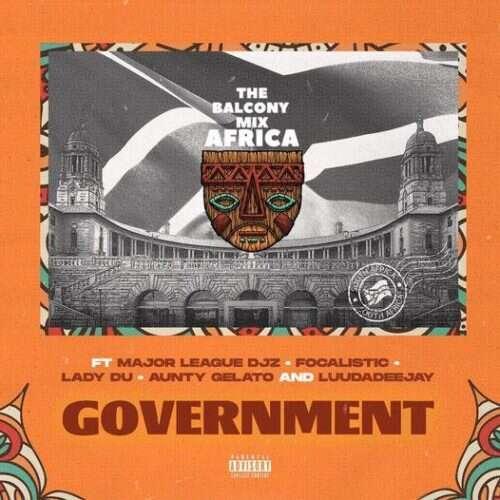 The Balcony Mix Africa - Government (feat.  Major League, Focalistic, Lady Du, Aunty Gelato & LuuDadeejay)