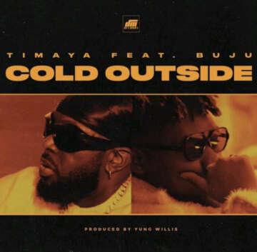 Music: Timaya - Cold Outside (feat.  Buju)