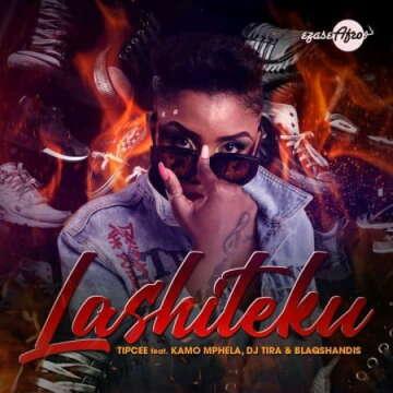 Tipcee - Lashiteku (feat.  Kamo Mphela, DJ Tira, Blaqshandis & Worst Behaviour)