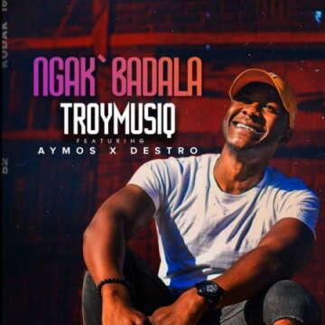 TroymusiQ - Ngak'badala (feat.  Aymos & Destro)