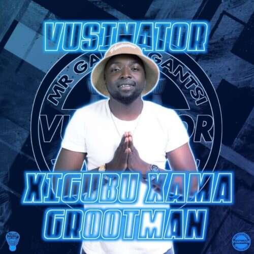 Vusinator - Xigubu Xama Grootman