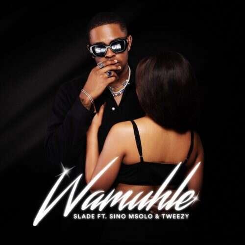 Wamuhle - Slade (feat.  Sino Msolo & Tweezy)