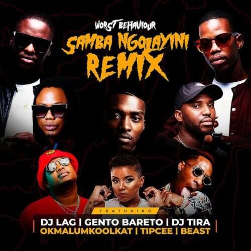 Worst Behaviour - Samba Ngolayini (remix) (feat.  DJ Tira, DJ Lag, Okmalumkoolkat, Beast, Gento Bareto & Tipcee)