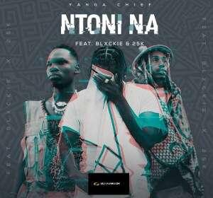 Yanga Chief - Ntoni Na (feat.  Blxckie & 25K)